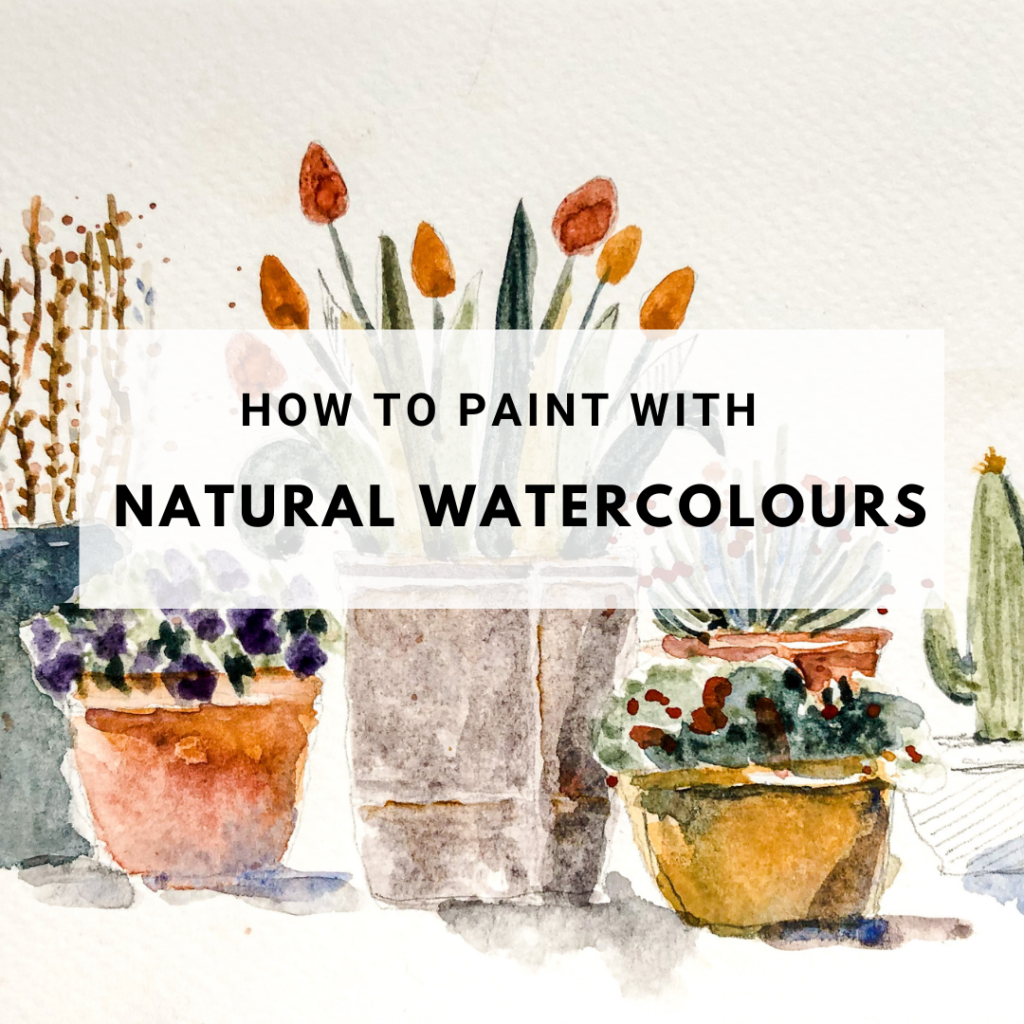 How to paint with Natural Watercolours